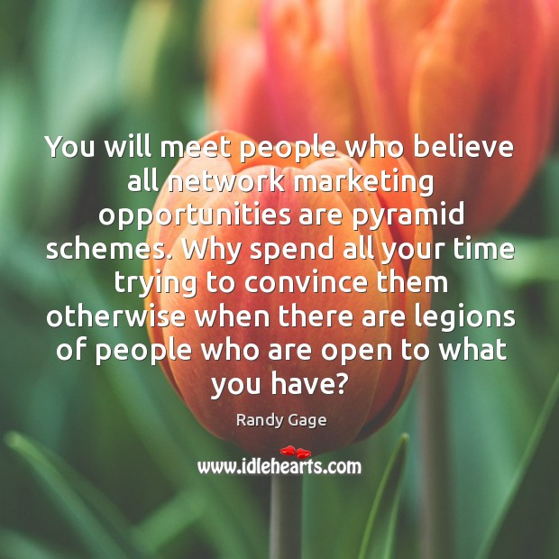 You will meet people who believe all network marketing opportunities are pyramid Image