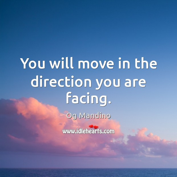 You will move in the direction you are facing. Og Mandino Picture Quote