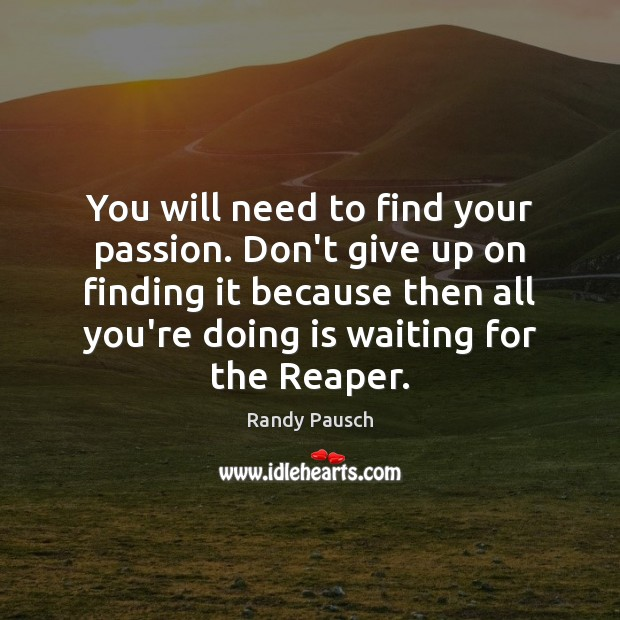 You will need to find your passion. Don't give up on finding Randy Pausch Picture Quote
