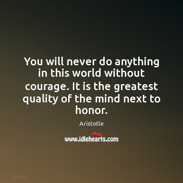 Image, You will never do anything in this world without courage. It is