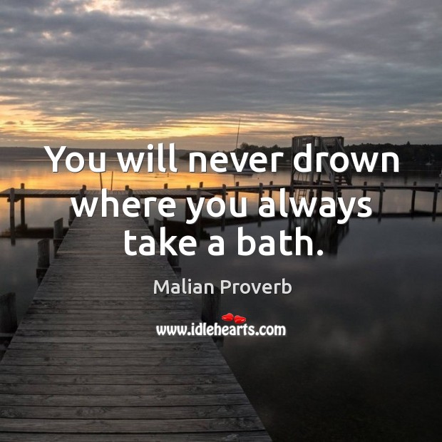 You will never drown where you always take a bath. Malian Proverbs Image