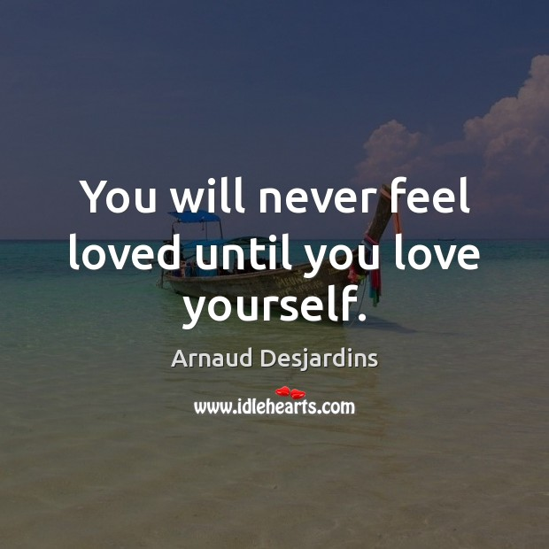 Image, You will never feel loved until you love yourself.
