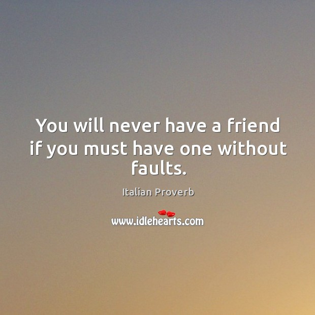 Image, You will never have a friend if you must have one without faults.
