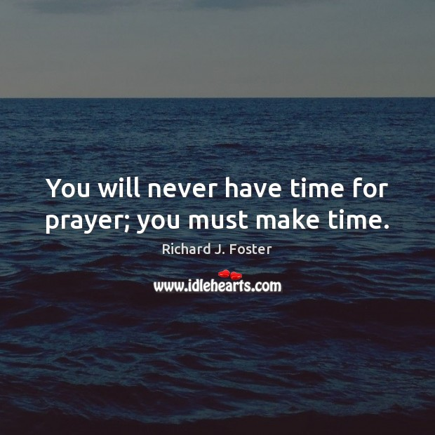 You will never have time for prayer; you must make time. Image