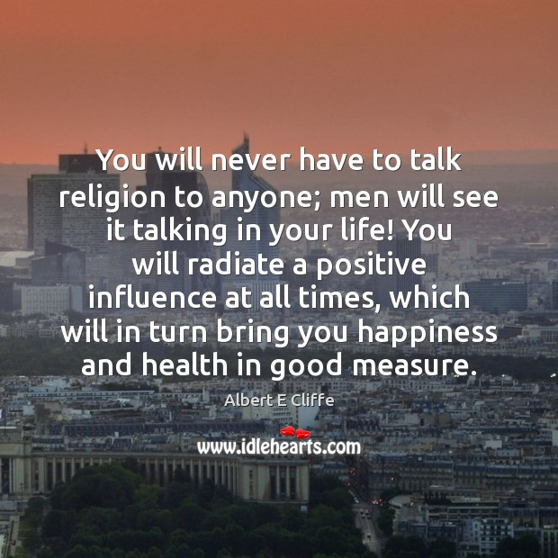 Image, You will never have to talk religion to anyone; men will see