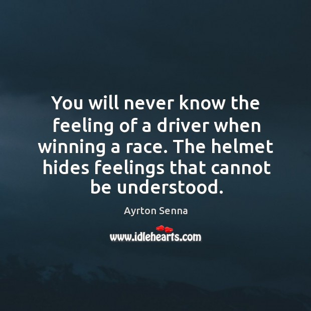 You will never know the feeling of a driver when winning a race. Ayrton Senna Picture Quote