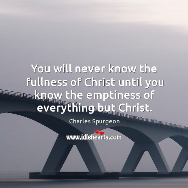 Image, You will never know the fullness of Christ until you know the