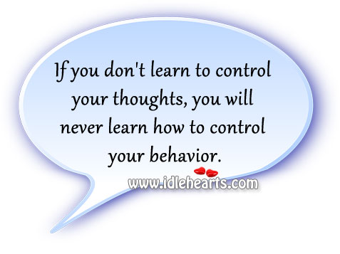 You Will Never Learn How To Control Your Behavior.