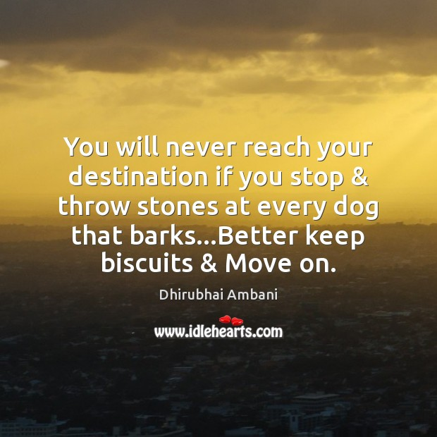 Image, You will never reach your destination if you stop & throw stones at