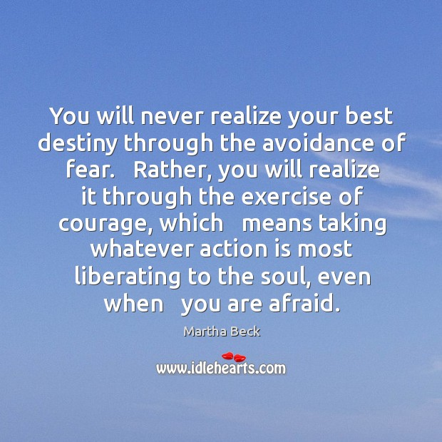 Image, You will never realize your best destiny through the avoidance of fear.