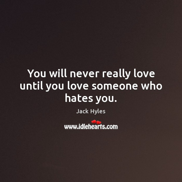 You will never really love until you love someone who hates you. Love Someone Quotes Image