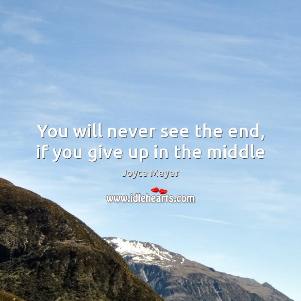 Image, You will never see the end, if you give up in the middle