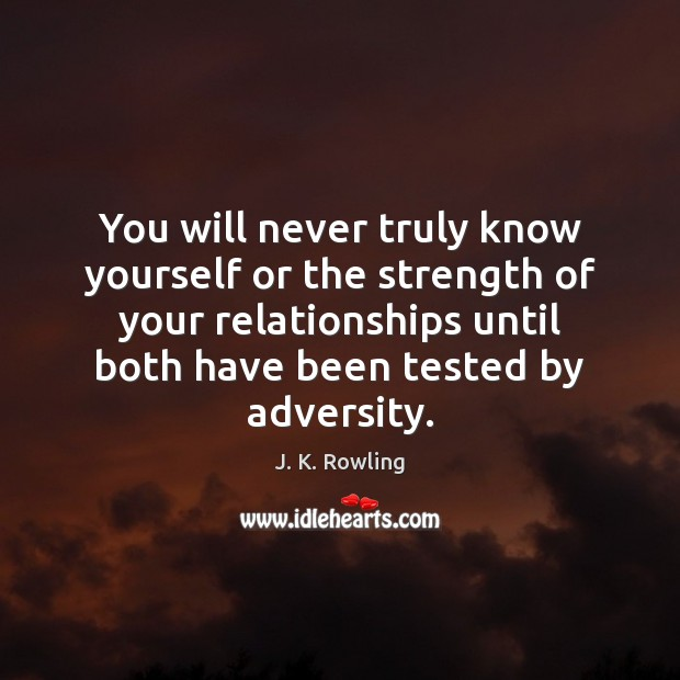 Image, You will never truly know yourself or the strength of your relationships