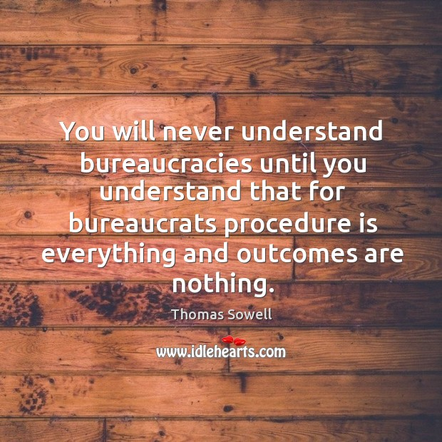 Image, You will never understand bureaucracies until you understand
