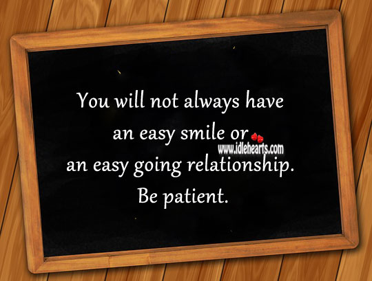 A relationship is not always easy. Be patient. Patient Quotes Image