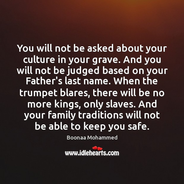Image, You will not be asked about your culture in your grave. And