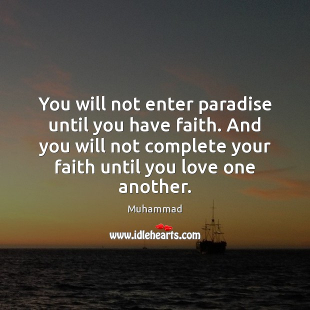 You will not enter paradise until you have faith. And you will Muhammad Picture Quote