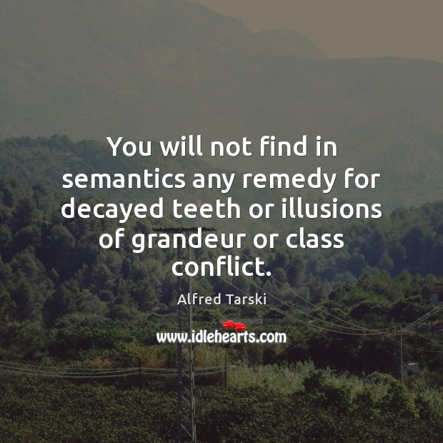 Image, You will not find in semantics any remedy for decayed teeth or