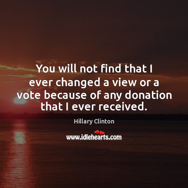 You will not find that I ever changed a view or a Donate Quotes Image