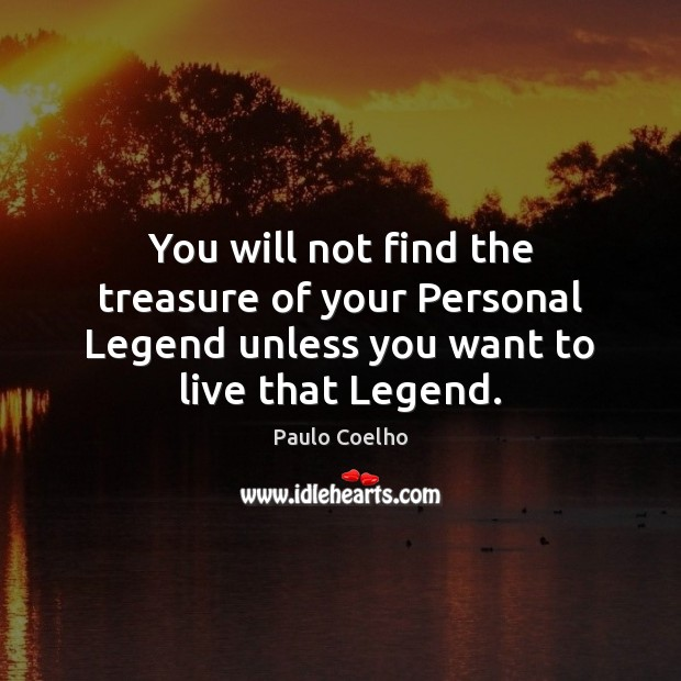 You will not find the treasure of your Personal Legend unless you Image