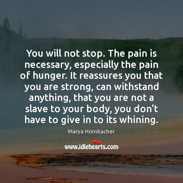 You will not stop. The pain is necessary, especially the pain of Marya Hornbacher Picture Quote