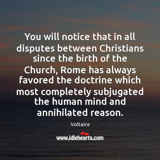 You will notice that in all disputes between Christians since the birth Voltaire Picture Quote