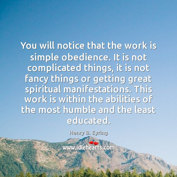 Image, You will notice that the work is simple obedience. It is not