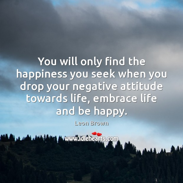 Image, You will only find the happiness you seek when you drop your