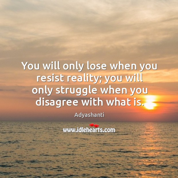 Image, You will only lose when you resist reality; you will only struggle