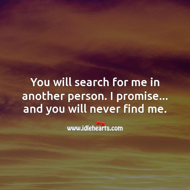 You will search for me in another person. I promise. Promise Quotes Image
