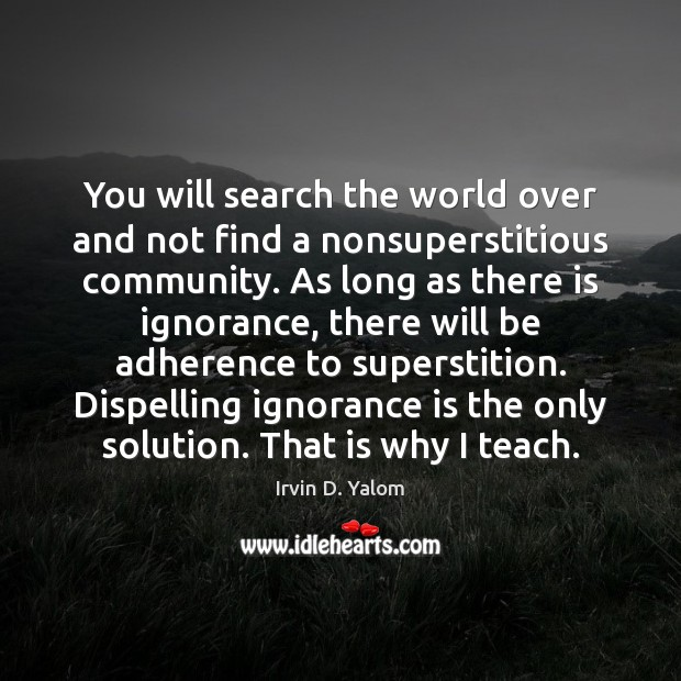 You will search the world over and not find a nonsuperstitious community. Ignorance Quotes Image