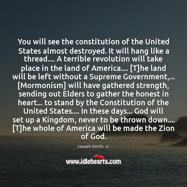 You will see the constitution of the United States almost destroyed. It Joseph Smith, Jr. Picture Quote