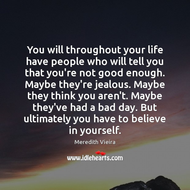 You will throughout your life have people who will tell you that Believe in Yourself Quotes Image