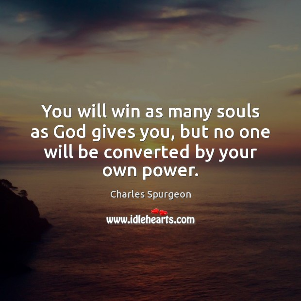 You will win as many souls as God gives you, but no God Quotes Image