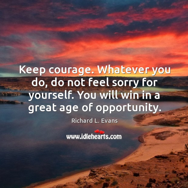 You will win in a great age of opportunity. Richard L. Evans Picture Quote