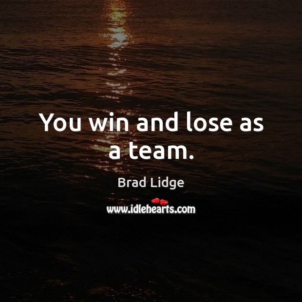 Image, You win and lose as a team.