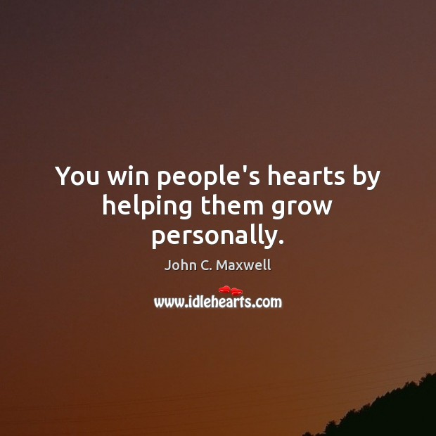 Image about You win people's hearts by helping them grow personally.