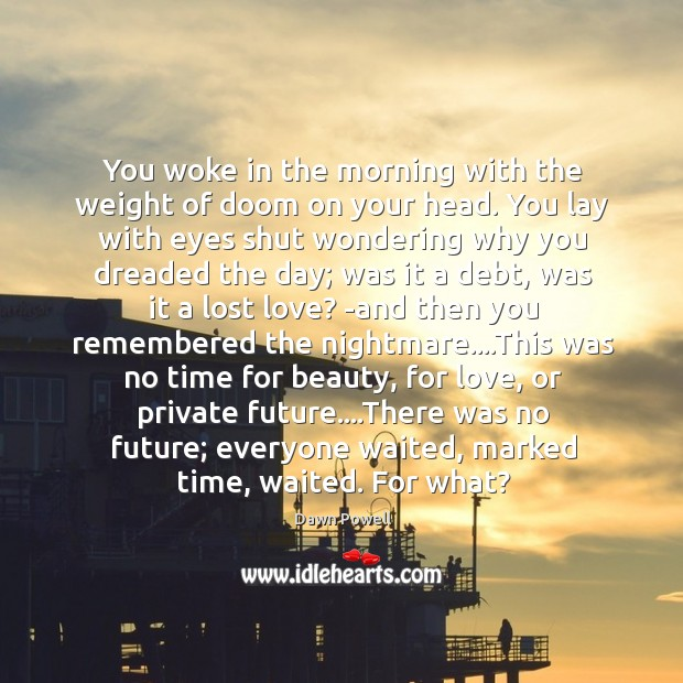 You woke in the morning with the weight of doom on your Lost Love Quotes Image
