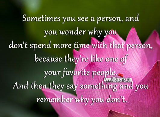 You wonder why you don't spend more time with that person Image