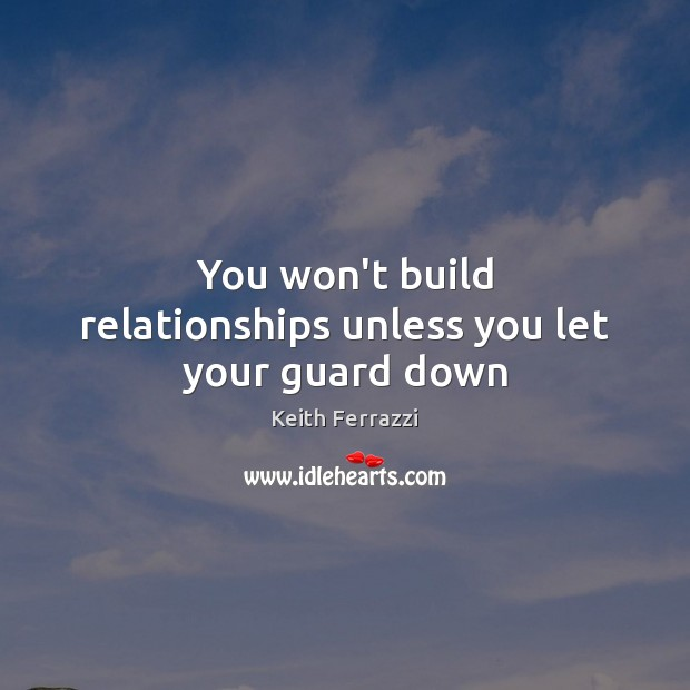 You won't build relationships unless you let your guard down Image