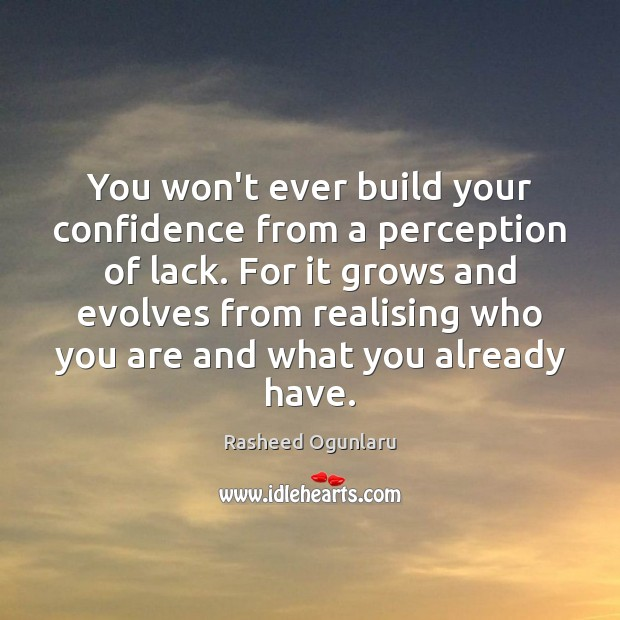 Image, You won't ever build your confidence from a perception of lack. For