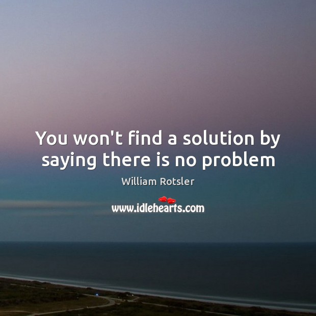 You won't find a solution by saying there is no problem Image