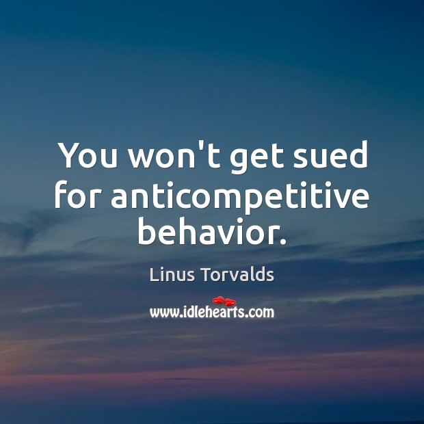 You won't get sued for anticompetitive behavior. Image