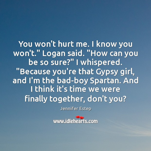 """You won't hurt me. I know you won't."""" Logan said. """"How can Image"""