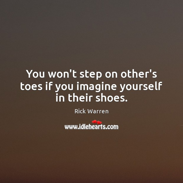 You won't step on other's toes if you imagine yourself in their shoes. Image