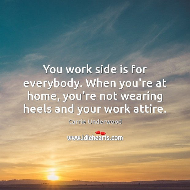 Image, You work side is for everybody. When you're at home, you're not