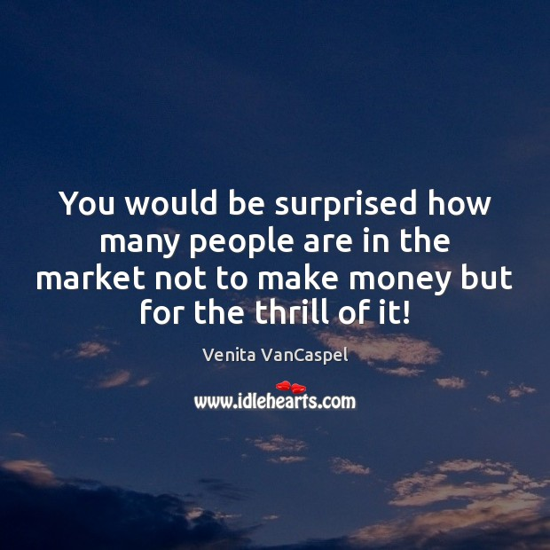 Venita VanCaspel Picture Quote image saying: You would be surprised how many people are in the market not