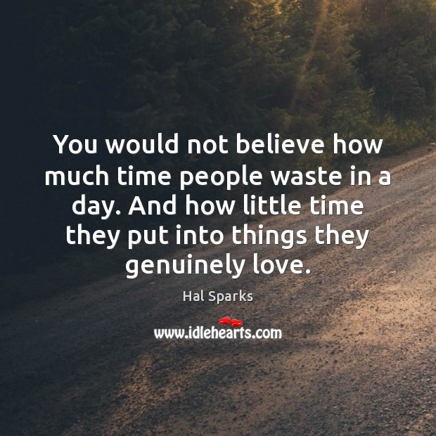 You would not believe how much time people waste in a day. Image