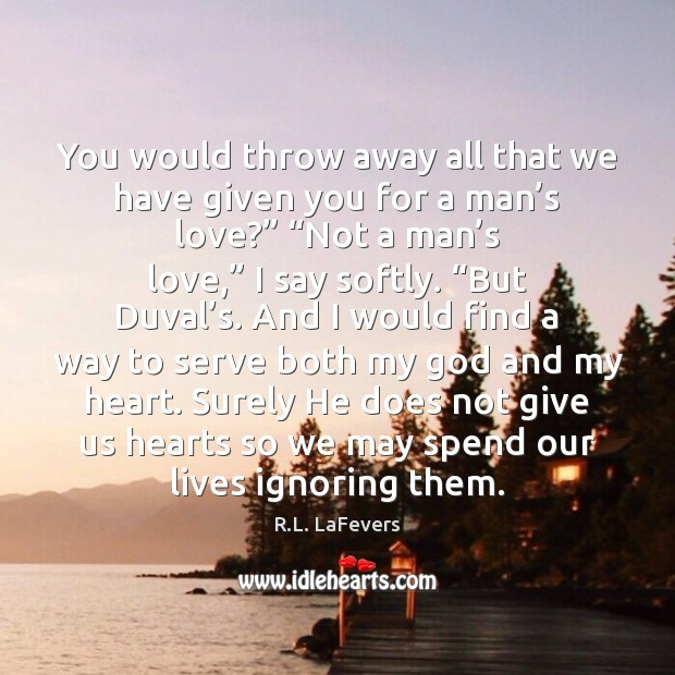 You would throw away all that we have given you for a R.L. LaFevers Picture Quote