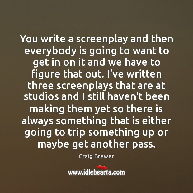 You write a screenplay and then everybody is going to want to Image